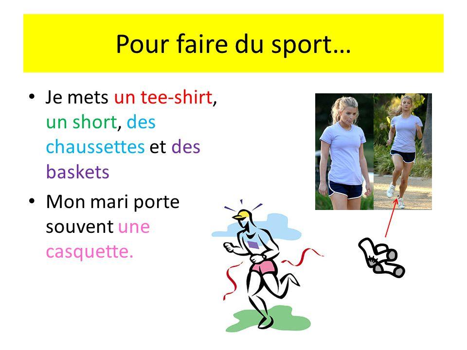 Pour faire du sport…Je mets un tee-shirt, un short, des chaussettes et des baskets.
