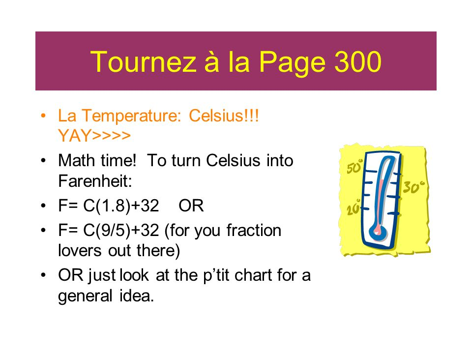 Tournez à la Page 300 La Temperature: Celsius!!! YAY>>>>