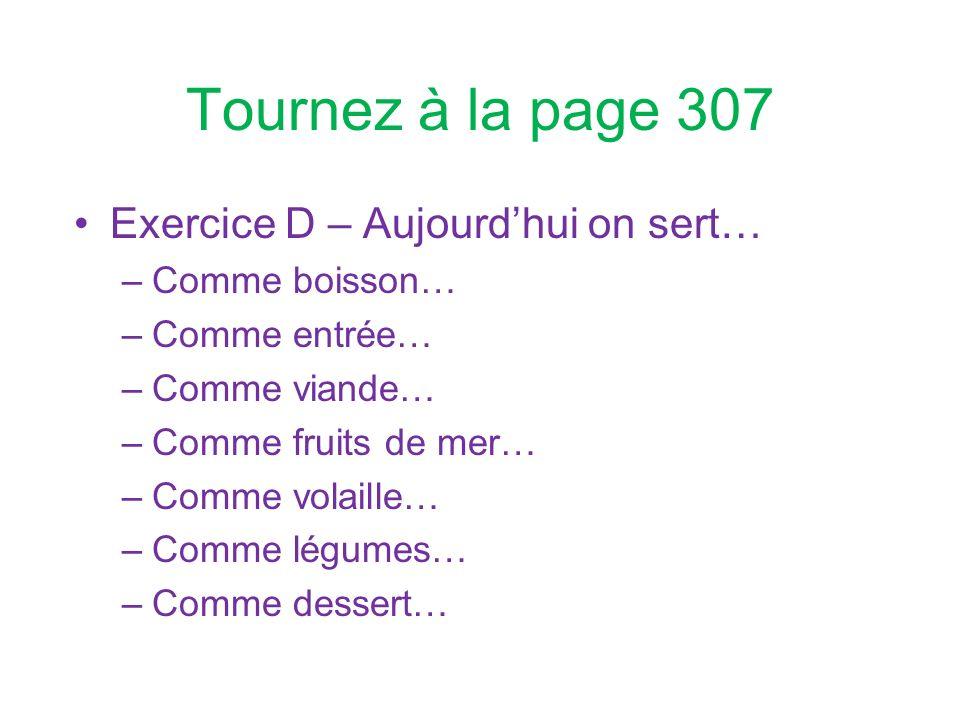 Tournez à la page 307 Exercice D – Aujourd'hui on sert…