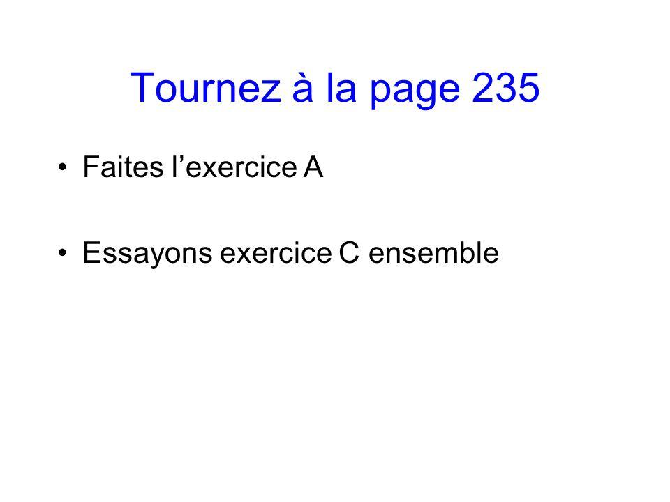 Tournez à la page 235 Faites l'exercice A Essayons exercice C ensemble