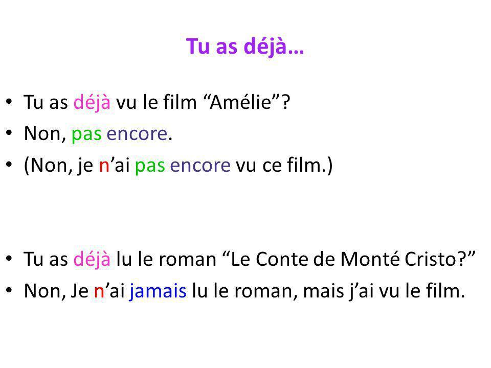 Tu as déjà… Tu as déjà vu le film Amélie Non, pas encore.