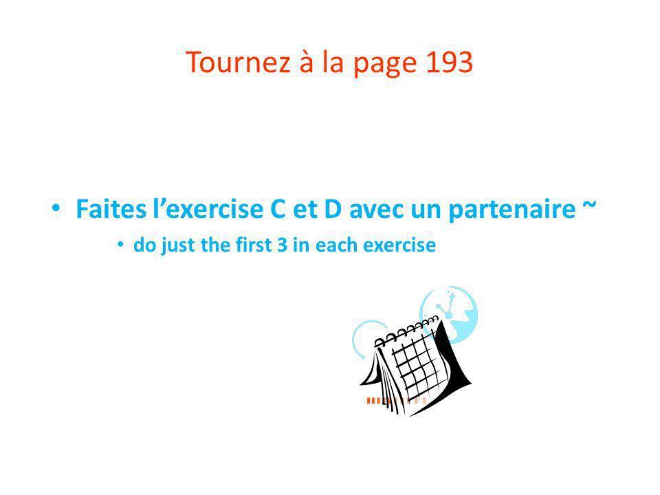Tournez à la page 193 Faites l'exercise C et D avec un partenaire ~