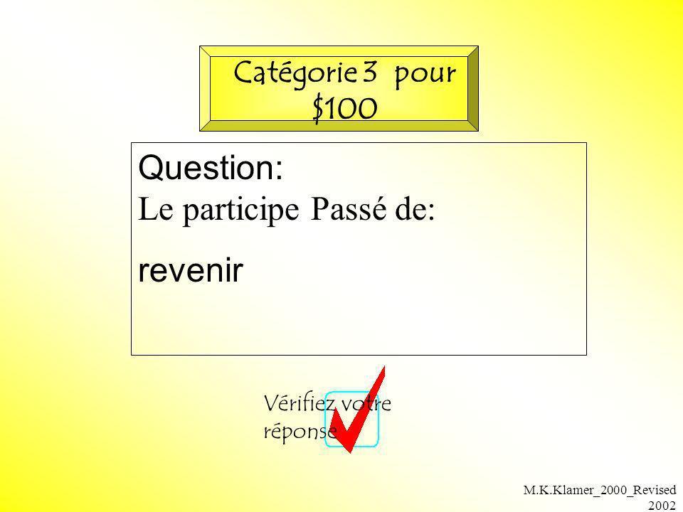 Question: Le participe Passé de: revenir Catégorie 3 pour $100