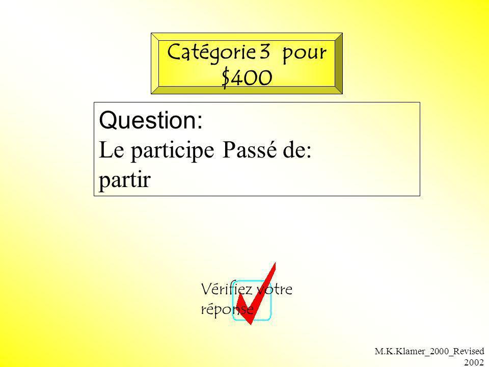 Question: Le participe Passé de: partir Catégorie 3 pour $400