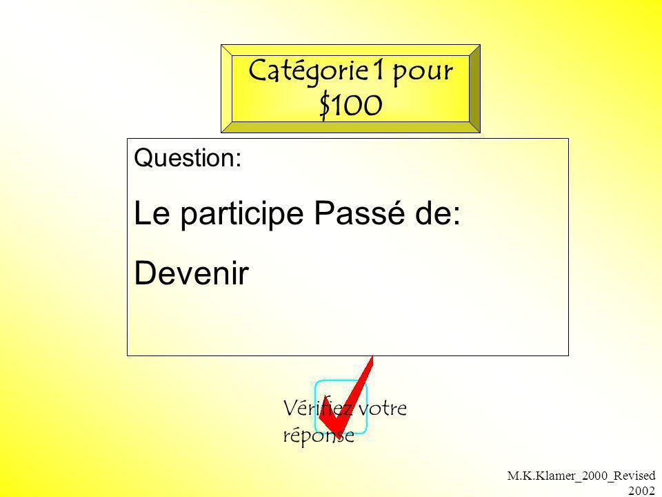 Le participe Passé de: Devenir Catégorie 1 pour $100 Question: