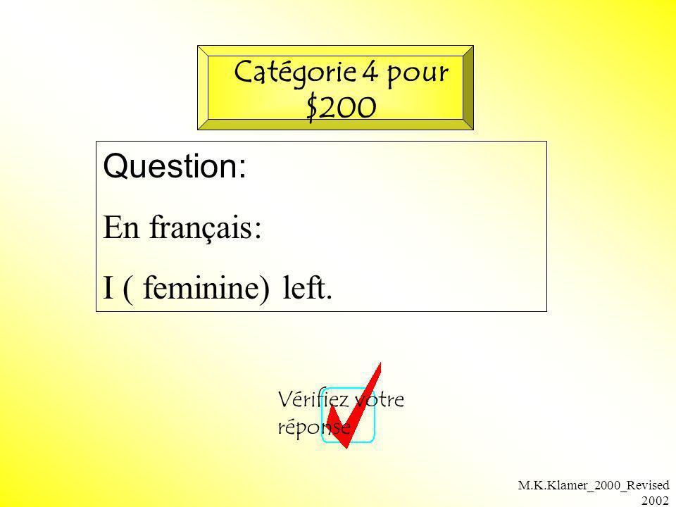 Question: En français: I ( feminine) left. Catégorie 4 pour $200
