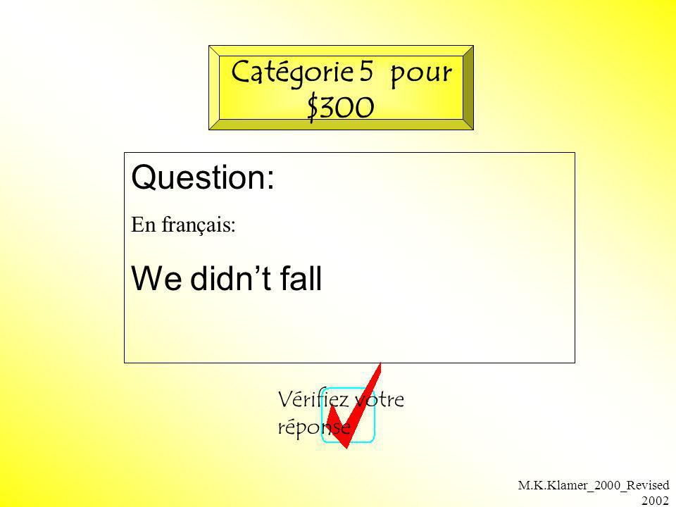 Question: We didn't fall Catégorie 5 pour $300 En français: