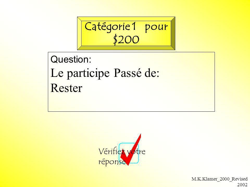 Le participe Passé de: Rester Catégorie 1 pour $200 Question: