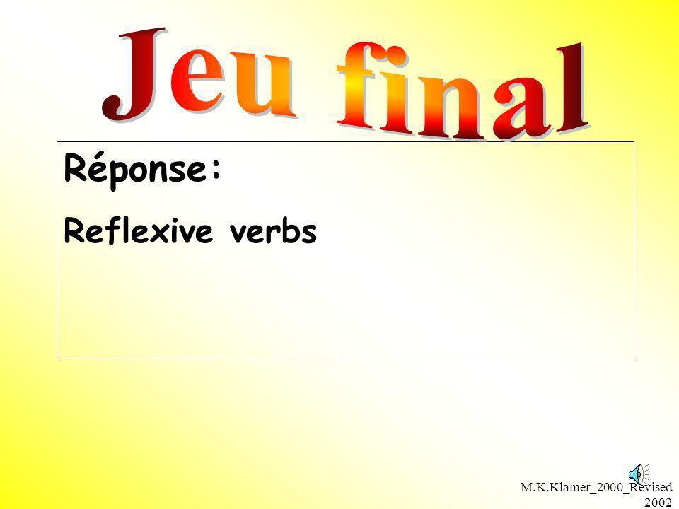 Jeu final Réponse: Reflexive verbs M.K.Klamer_2000_Revised 2002