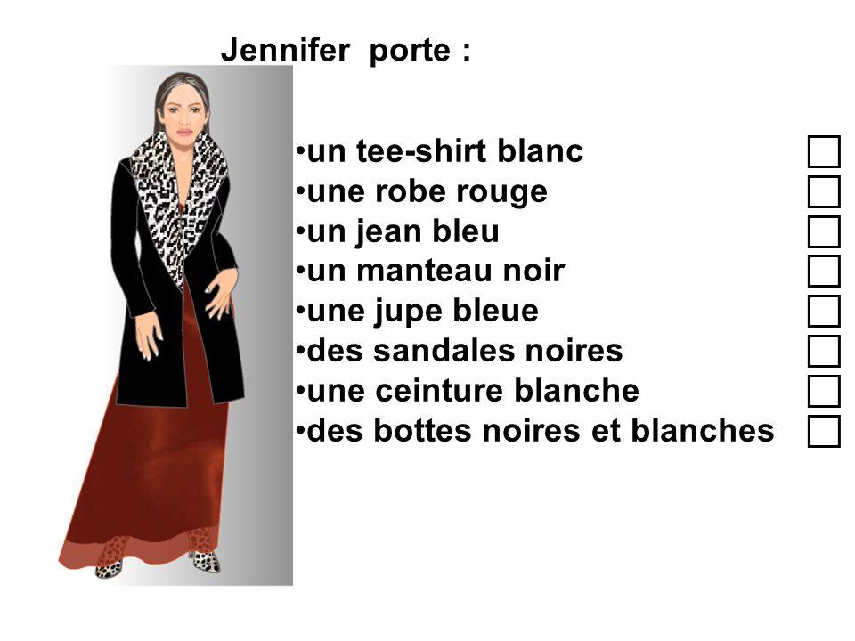 Jennifer porte : un tee-shirt blanc c. une robe rouge c. un jean bleu c. un manteau noir c.