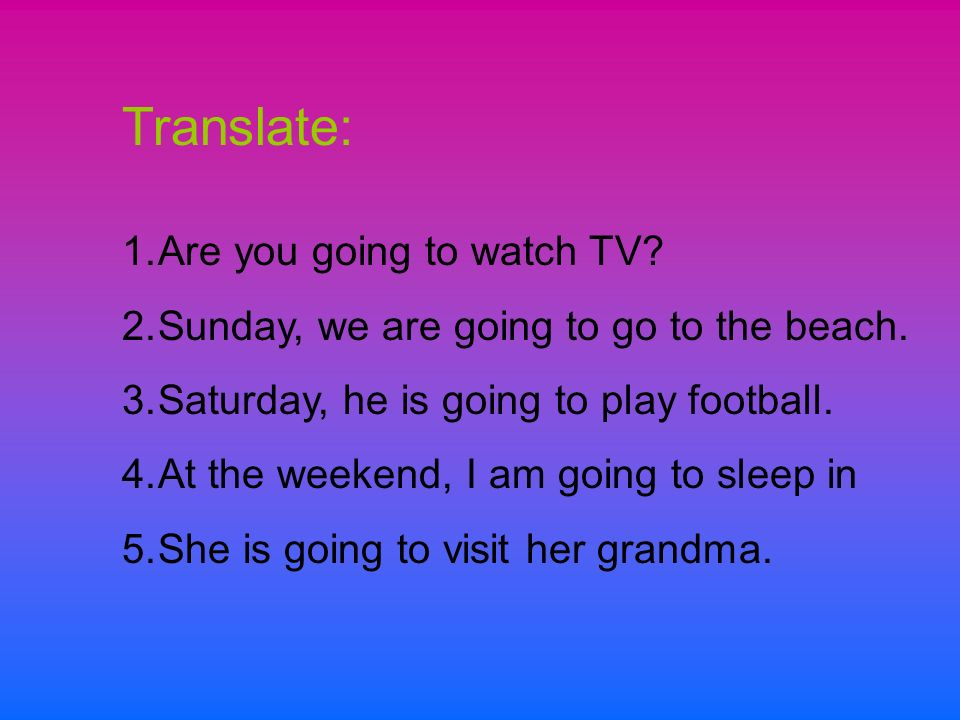 Translate: Are you going to watch TV