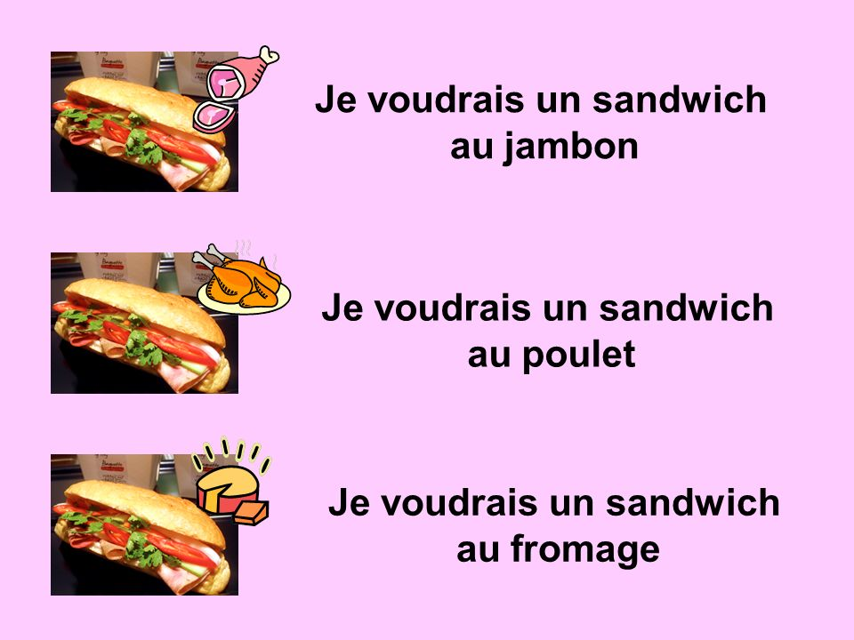 Je voudrais un sandwich au jambon