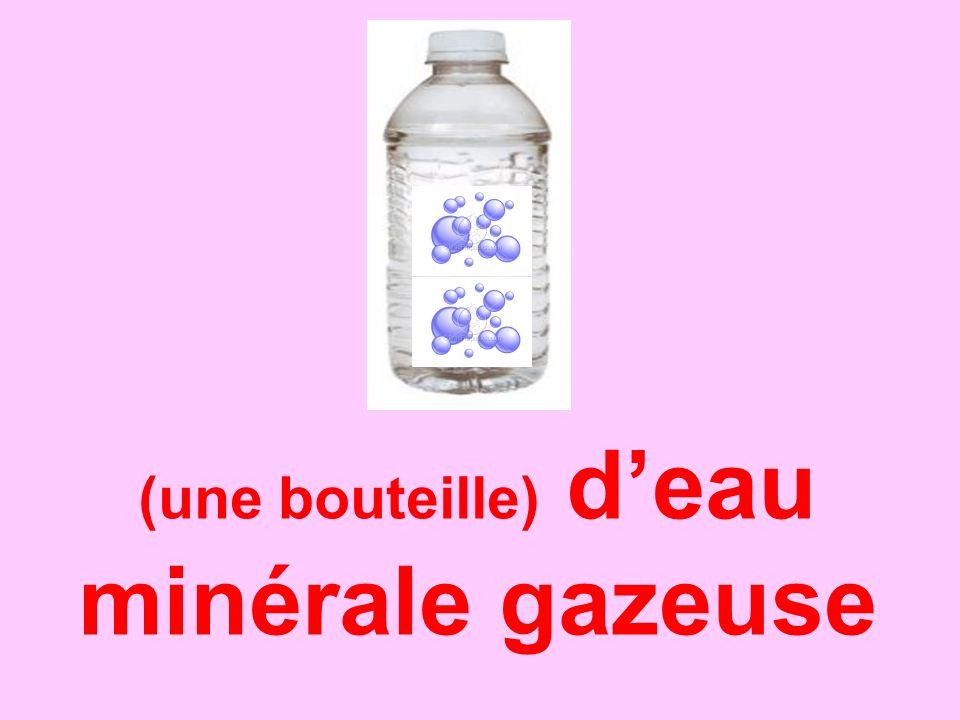 (une bouteille) d'eau minérale gazeuse