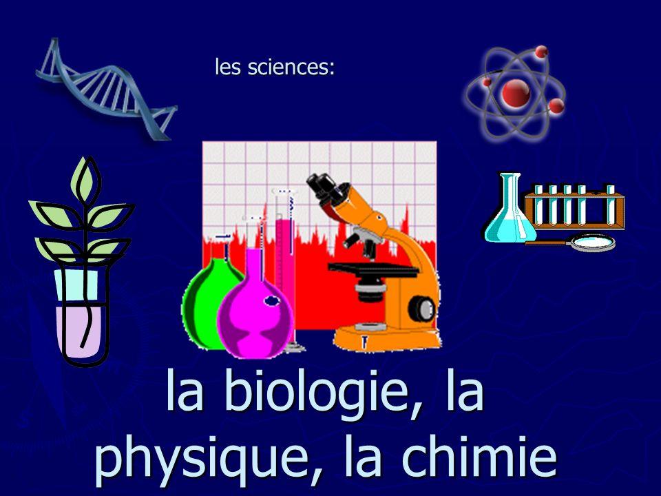 la biologie, la physique, la chimie