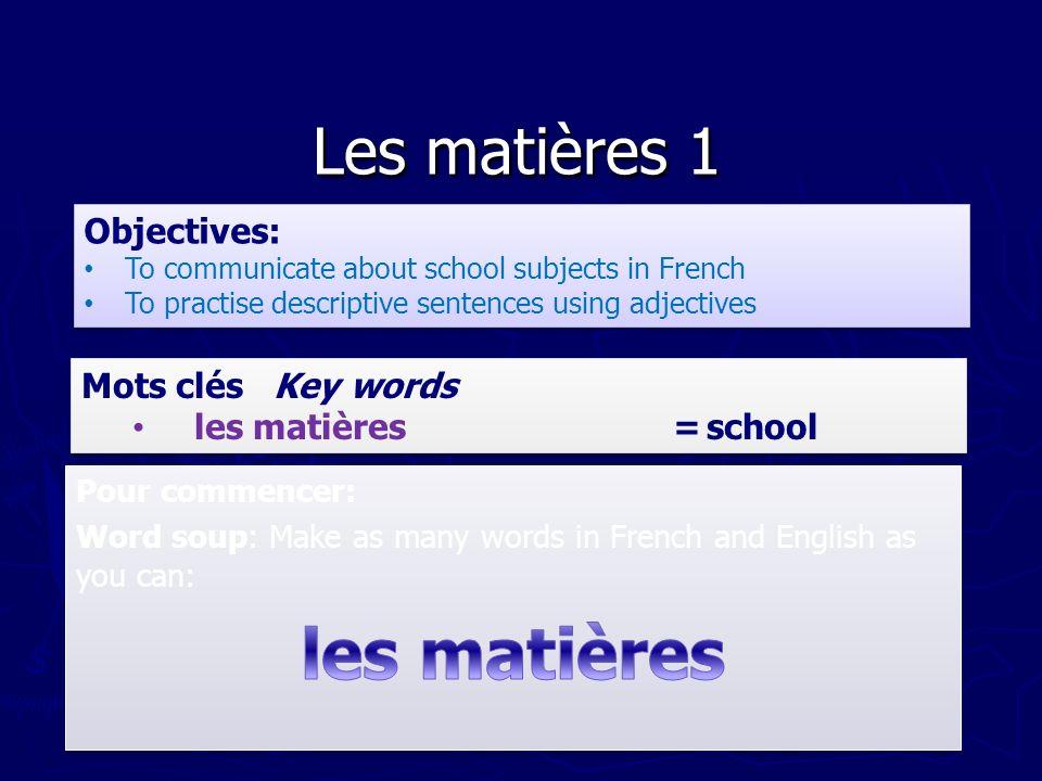 les matières Les matières 1 Objectives: Mots clés Key words