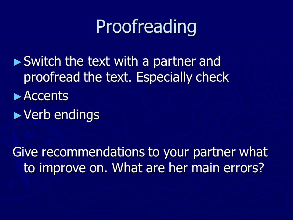 Proofreading Switch the text with a partner and proofread the text. Especially check. Accents. Verb endings.