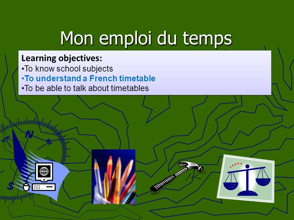 Mon emploi du temps Learning objectives: To know school subjects