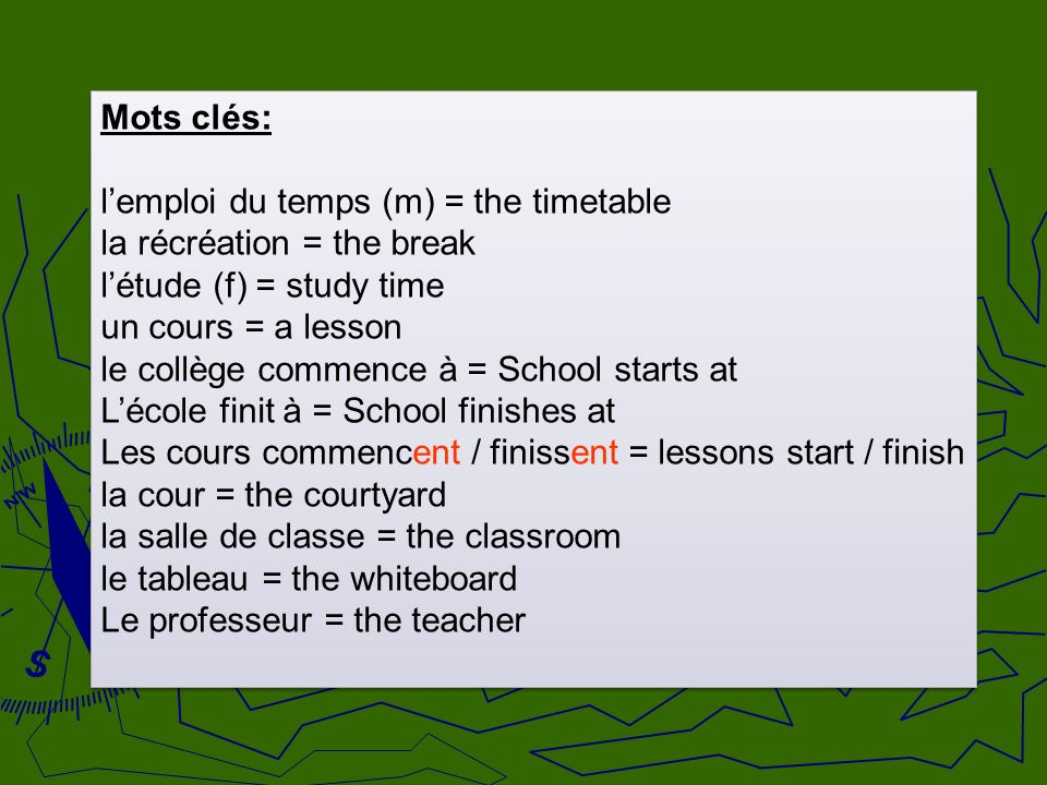 Mots clés:l'emploi du temps (m) = the timetable. la récréation = the break. l'étude (f) = study time.
