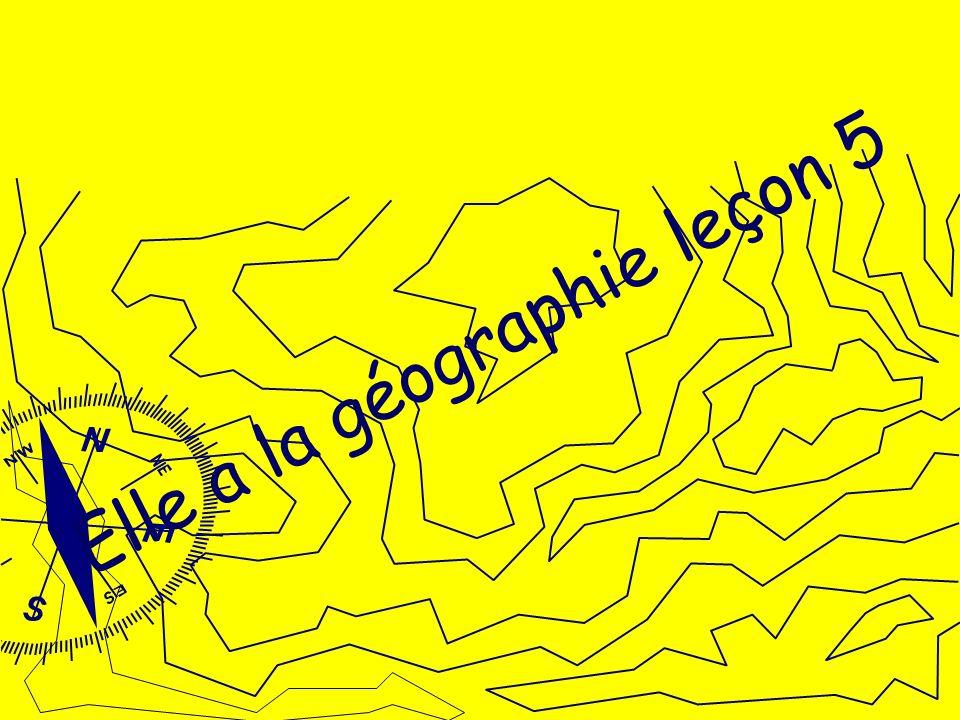 Elle a la géographie leçon 5