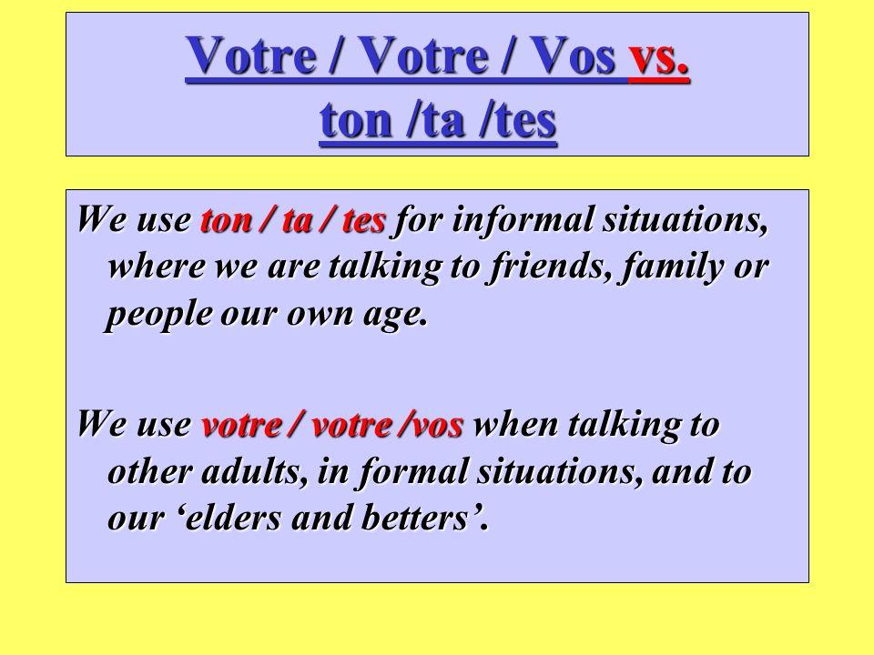 Votre / Votre / Vos vs. ton /ta /tes