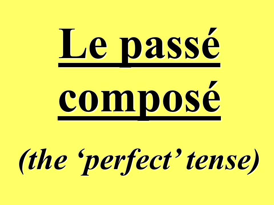 Le passé composé (the 'perfect' tense)