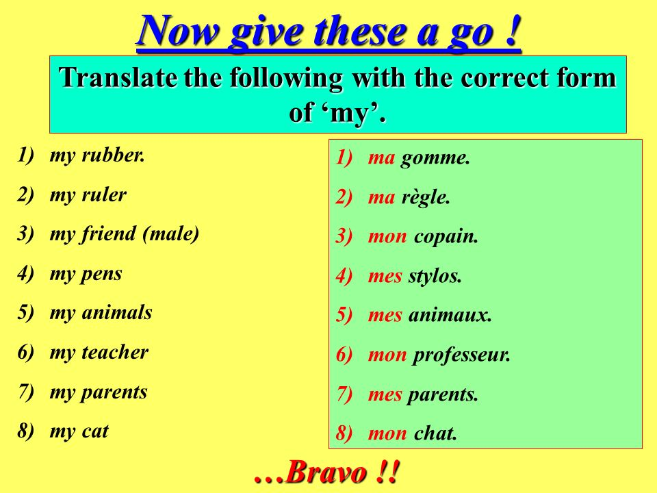 Translate the following with the correct form of 'my'.