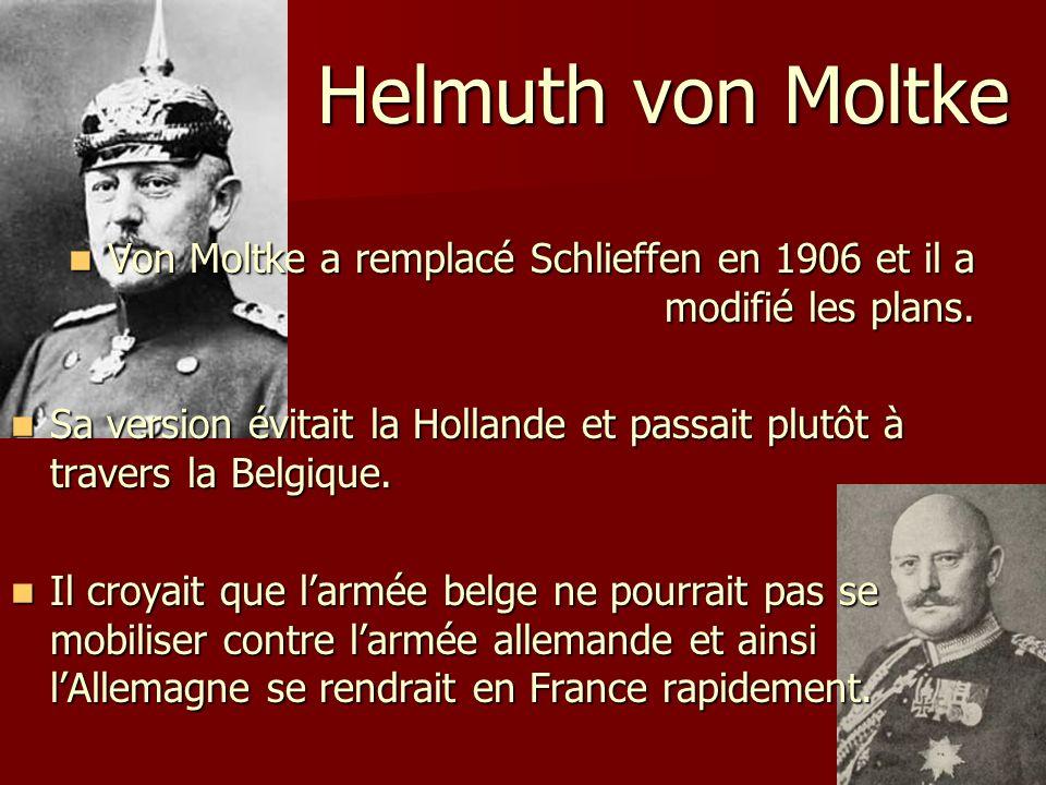 Helmuth von Moltke Von Moltke a remplacé Schlieffen en 1906 et il a modifié les plans.