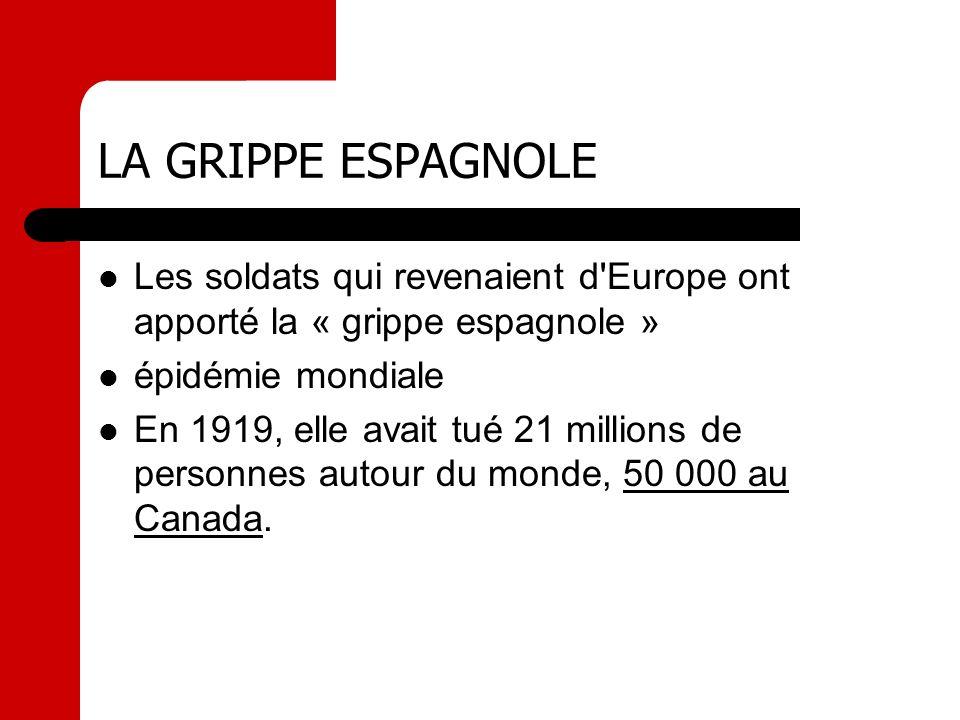 LA GRIPPE ESPAGNOLE Les soldats qui revenaient d Europe ont apporté la « grippe espagnole » épidémie mondiale.
