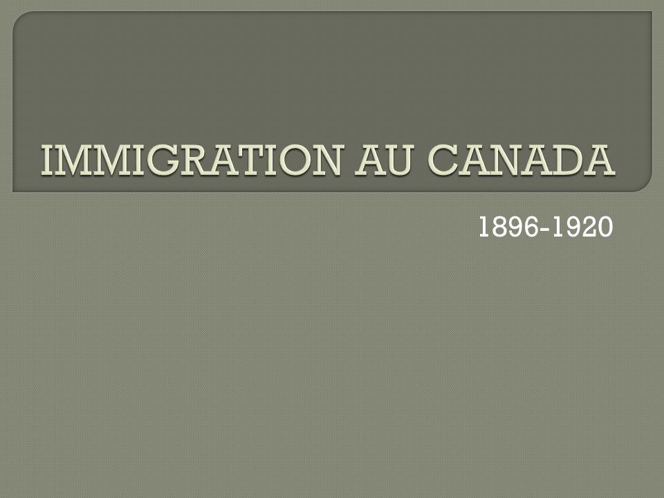 IMMIGRATION AU CANADA 1896-1920