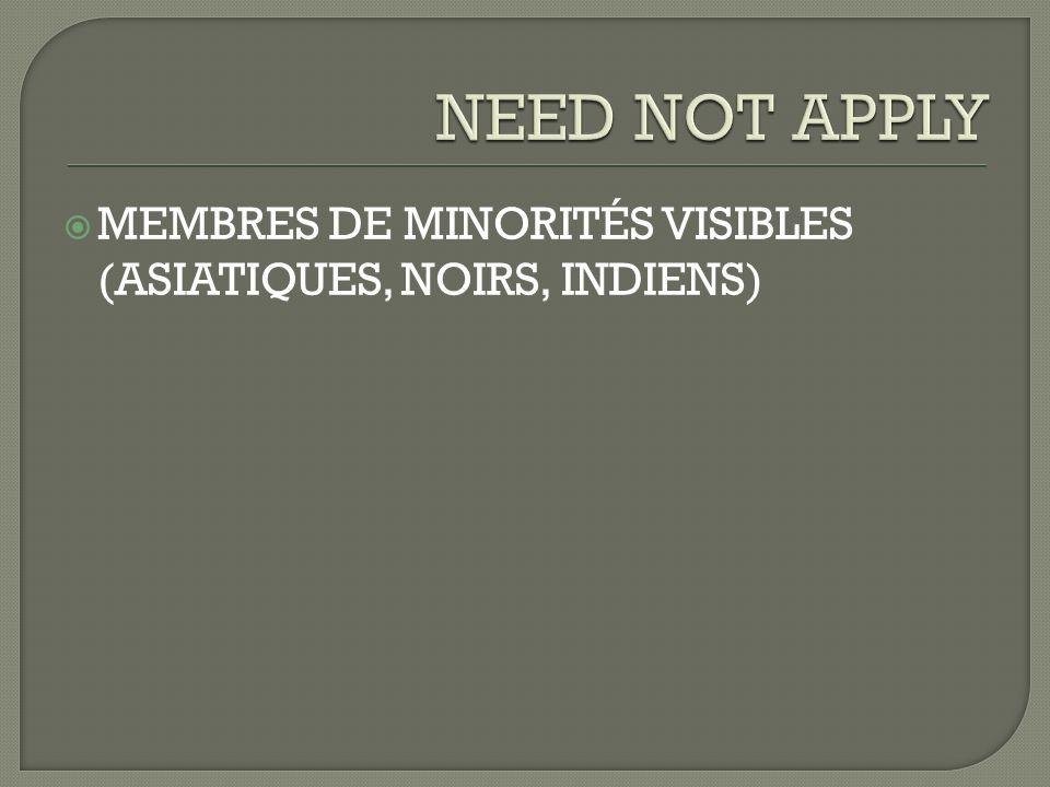 NEED NOT APPLY MEMBRES DE MINORITÉS VISIBLES (ASIATIQUES, NOIRS, INDIENS)