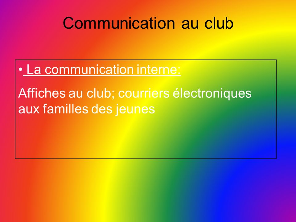 Communication au club La communication interne: