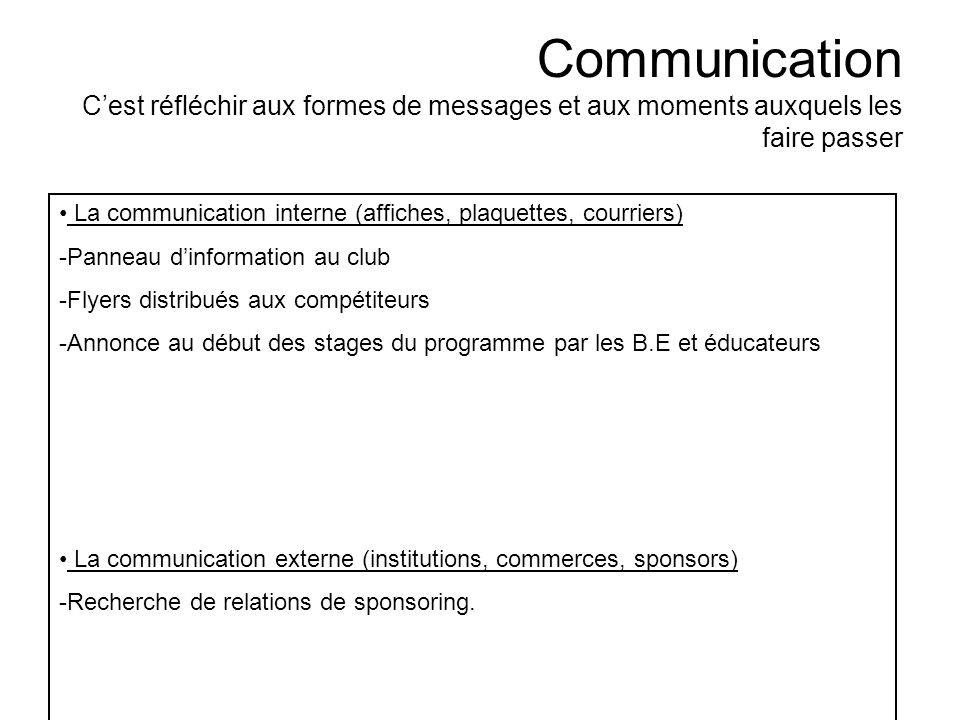 Communication C'est réfléchir aux formes de messages et aux moments auxquels les faire passer