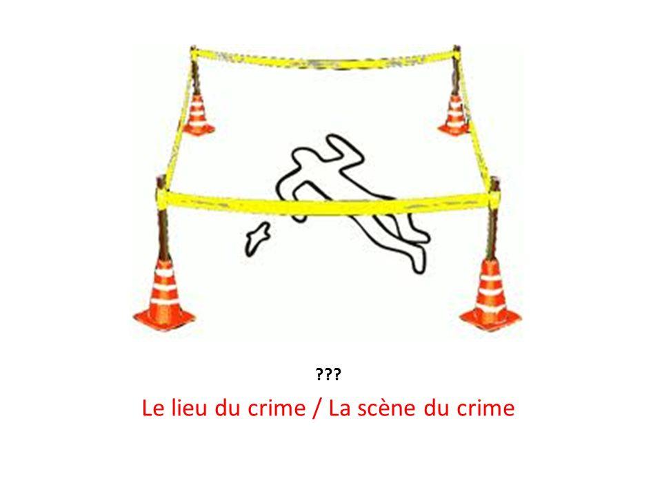 Le lieu du crime / La scène du crime