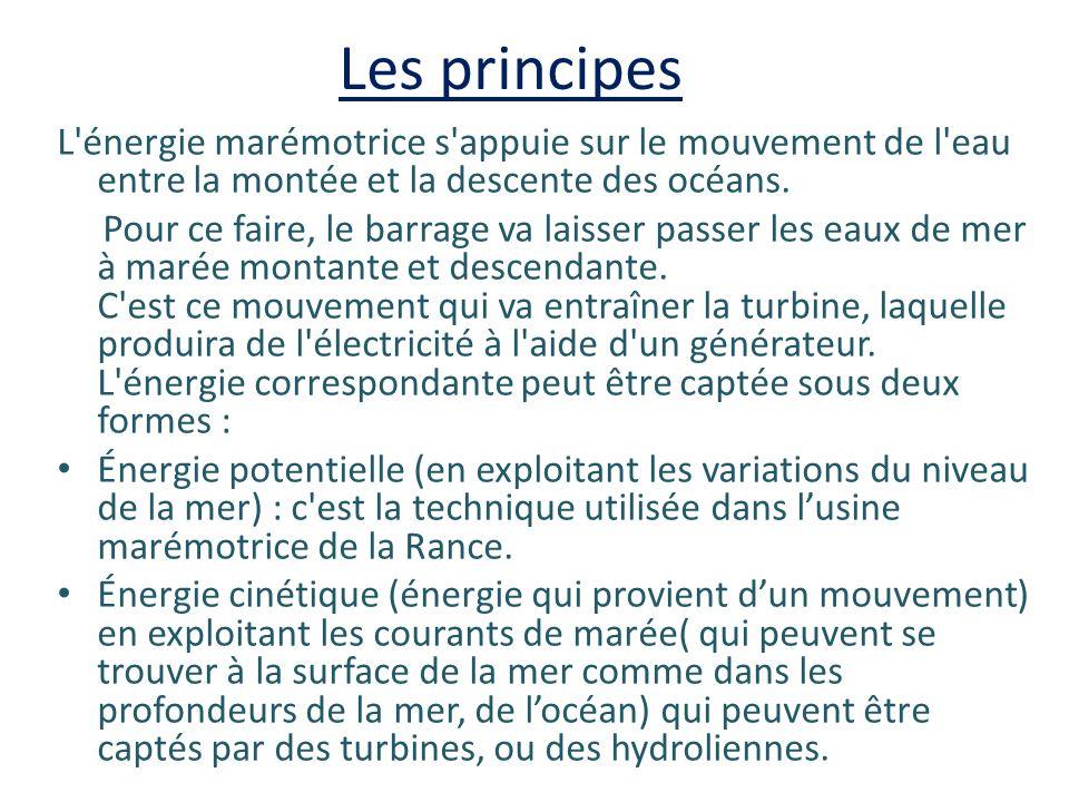 Les principes L énergie marémotrice s appuie sur le mouvement de l eau entre la montée et la descente des océans.