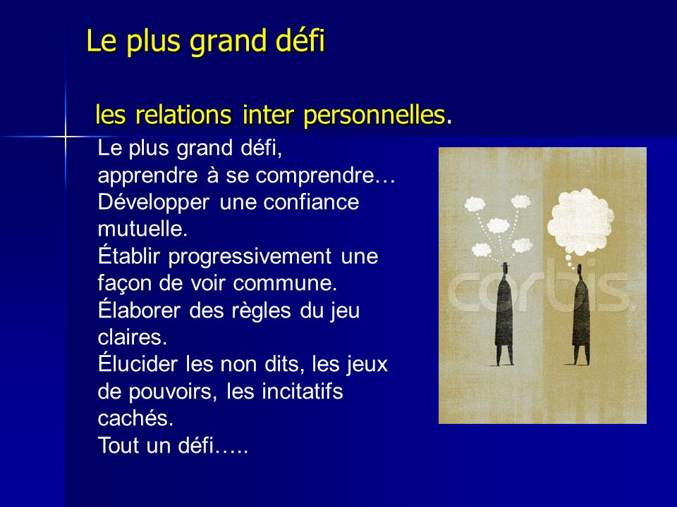 Le plus grand défi les relations inter personnelles.