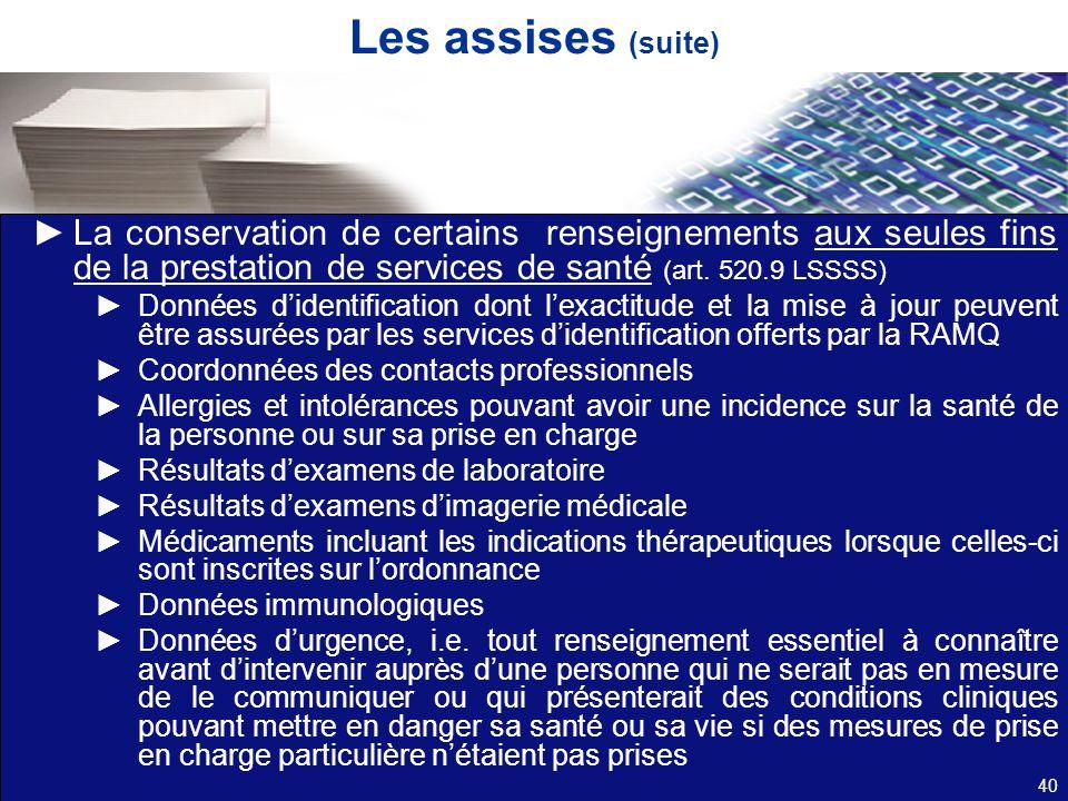 Les assises (suite) La conservation de certains renseignements aux seules fins de la prestation de services de santé (art. 520.9 LSSSS)