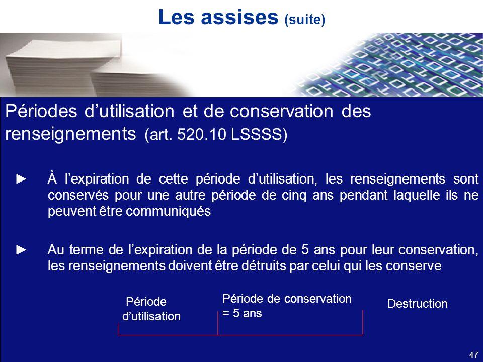 Les assises (suite) Périodes d'utilisation et de conservation des renseignements (art. 520.10 LSSSS)