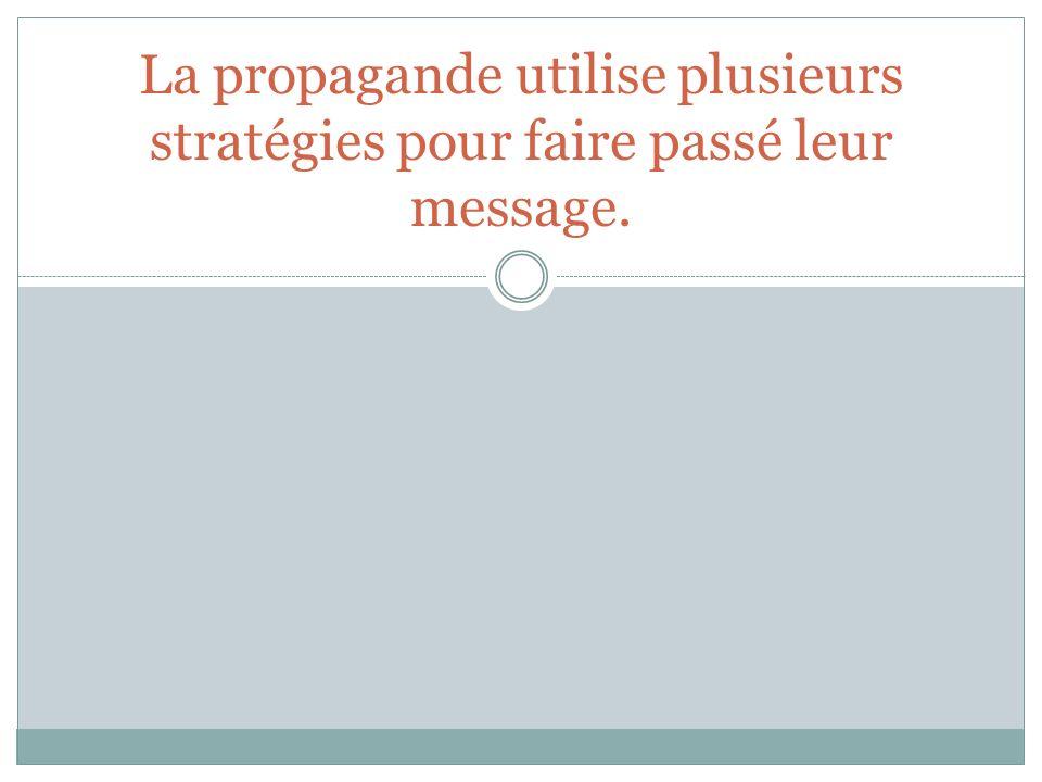 La propagande utilise plusieurs stratégies pour faire passé leur message.