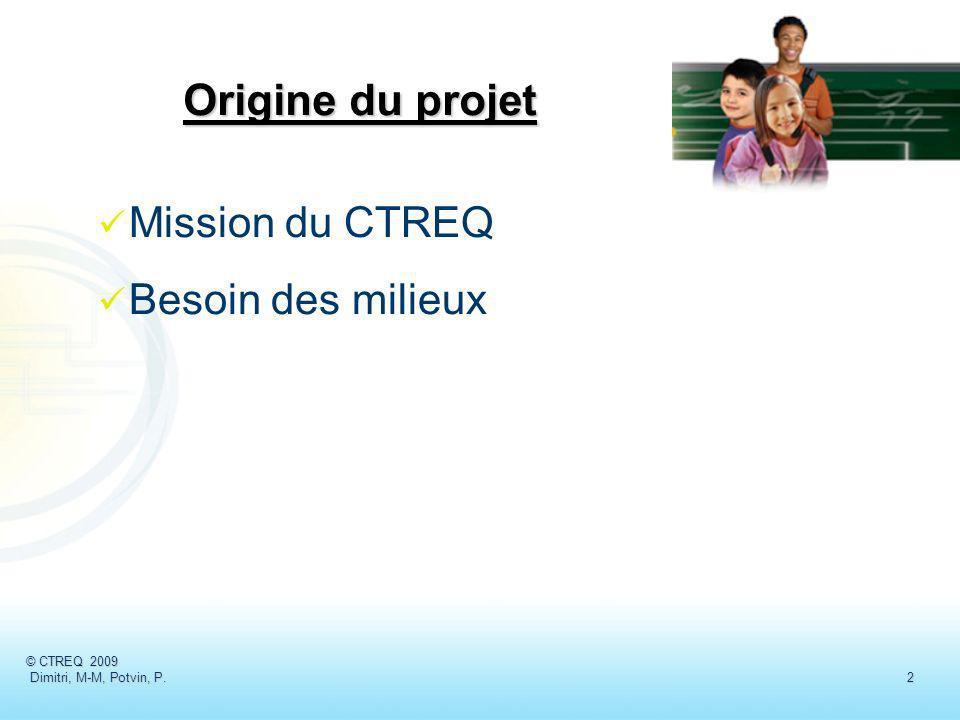 Origine du projet Mission du CTREQ Besoin des milieux © CTREQ 2009