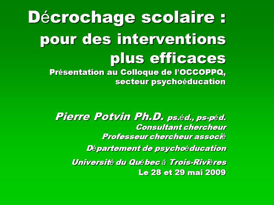 Décrochage scolaire : pour des interventions plus efficaces Présentation au Colloque de l'OCCOPPQ, secteur psychoéducation Pierre Potvin Ph.D.
