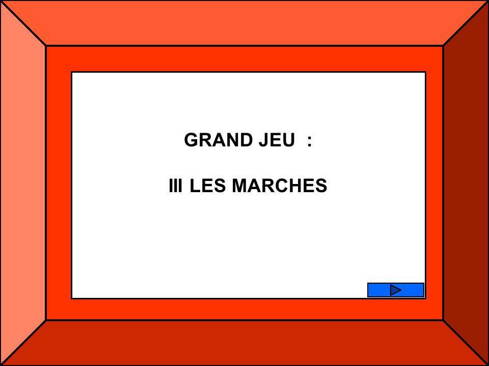 GRAND JEU : III LES MARCHES