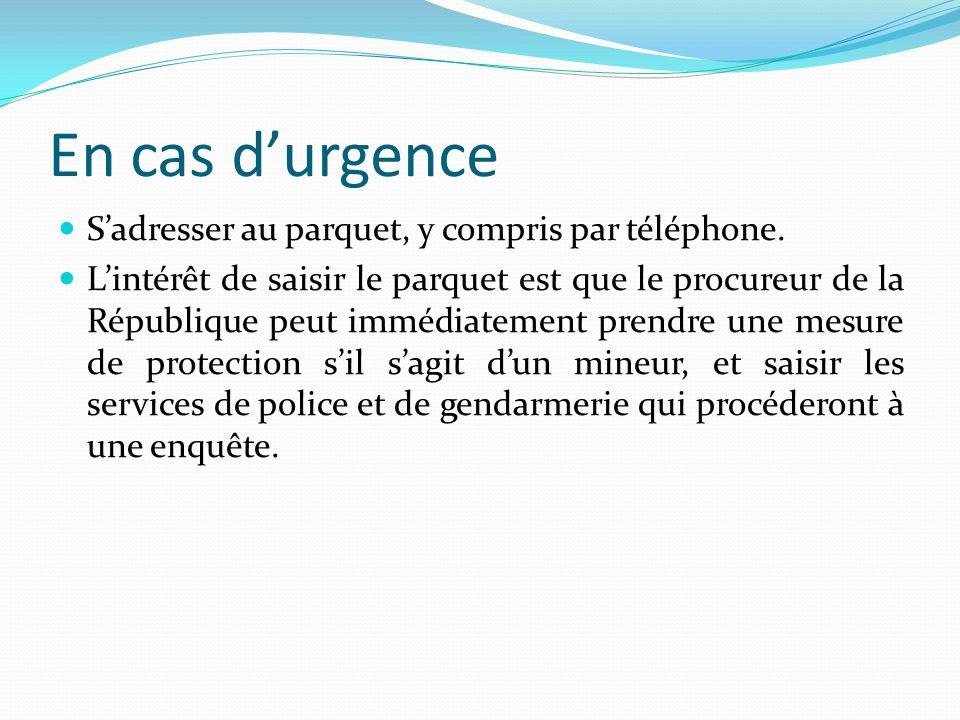 En cas d'urgence S'adresser au parquet, y compris par téléphone.