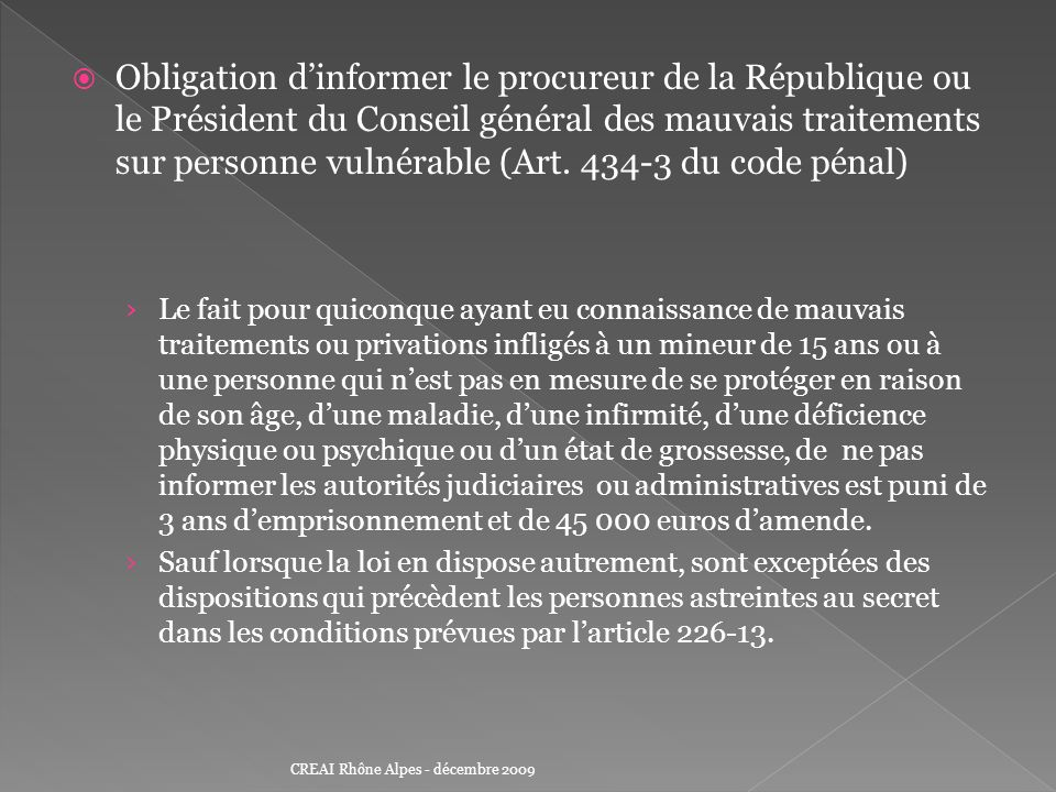 Obligation d'informer le procureur de la République ou le Président du Conseil général des mauvais traitements sur personne vulnérable (Art. 434-3 du code pénal)
