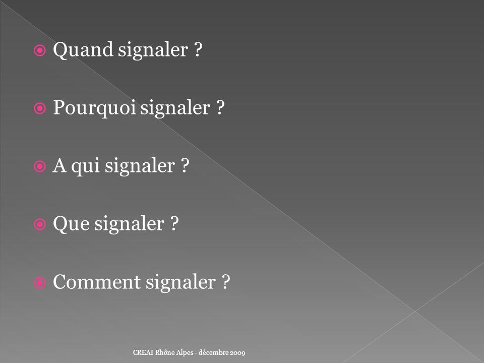Quand signaler Pourquoi signaler A qui signaler Que signaler
