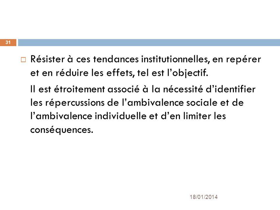 Résister à ces tendances institutionnelles, en repérer et en réduire les effets, tel est l'objectif.