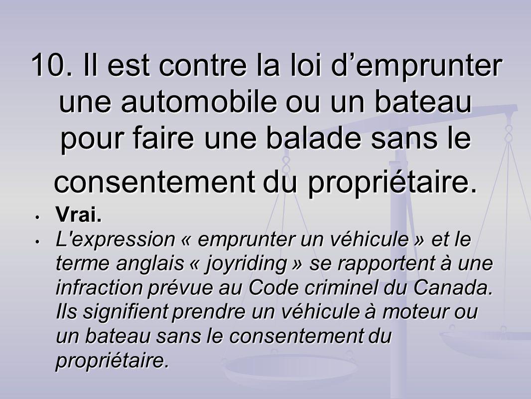 10. Il est contre la loi d'emprunter une automobile ou un bateau pour faire une balade sans le consentement du propriétaire.