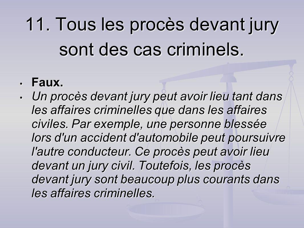 11. Tous les procès devant jury sont des cas criminels.