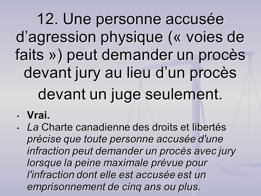 12. Une personne accusée d'agression physique (« voies de faits ») peut demander un procès devant jury au lieu d'un procès devant un juge seulement.