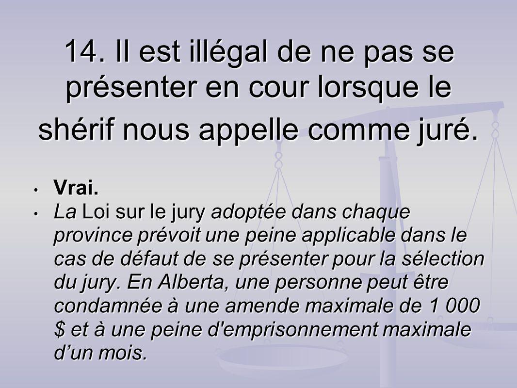 14. Il est illégal de ne pas se présenter en cour lorsque le shérif nous appelle comme juré.