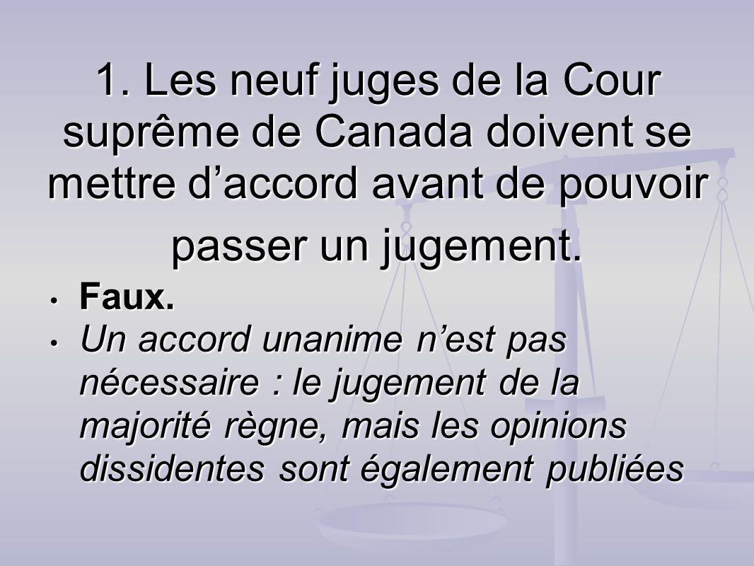 1. Les neuf juges de la Cour suprême de Canada doivent se mettre d'accord avant de pouvoir passer un jugement.